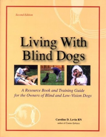 Living with Blind Dogs: A Resource Book and Training Guide for the Owners of Blind and Low-Vision Dogs por Caroline D. Levin