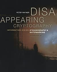 Disappearing Cryptography, Second Edition: Information Hiding: Steganography & Watermarking (The Morgan Kaufmann Series in Software Engineering and Programming) by Peter Wayner (2002-05-13)