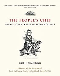 The People's Chef: Alexis Soyer, a Life in 7 Courses