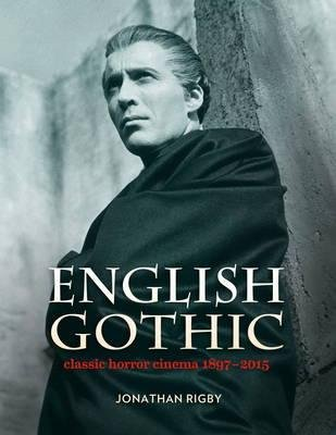 [(English Gothic: Classic Horror Cinema 1897-2015)] [Author: Jonathan Rigby] published on (May, 2015)