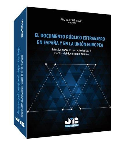 El documento público extranjero en España y en la Unión Europea: Estudios sobre las características y efectos del documento público