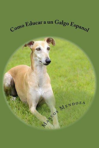 Como Educar a un Galgo Espanol por Marcos Mendoza