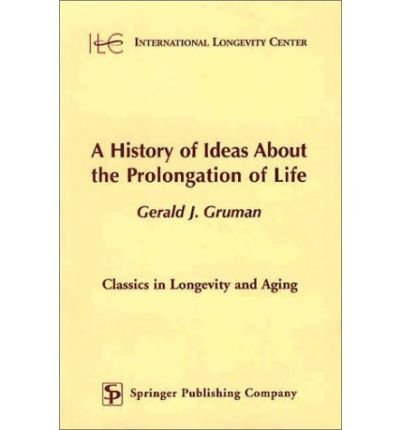 [( A History of Ideas about the Prolongation of Life )] [by: Gerald Gruman] [Mar-2003]