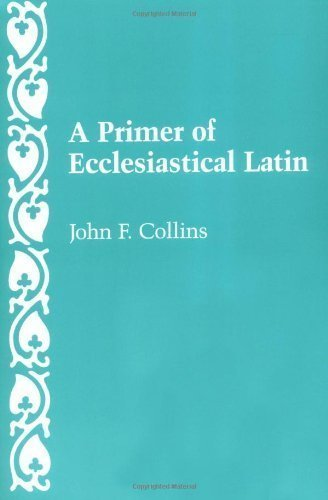 A Primer of Ecclesiastical Latin by Collins, John F. Later Printing (1985) Paperback