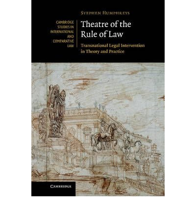 [Theatre of the Rule of Law: Transnational Legal Intervention in Theory and Practice] [by: Stephen Humphreys]