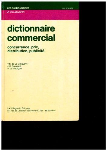 Dictionnaire commercial - Concurrence, prix, distribution, publicité par Y.R. de La Villeguérin - J.M. Boussard - P. de Watrigant