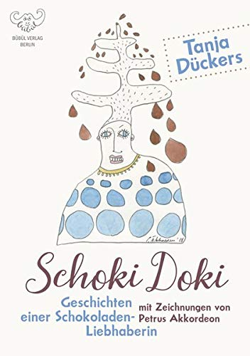 Schoki Doki - Geschichten einer Schokoladenliebhaberin: Illustrierte Geschichten rund um die Schokolade