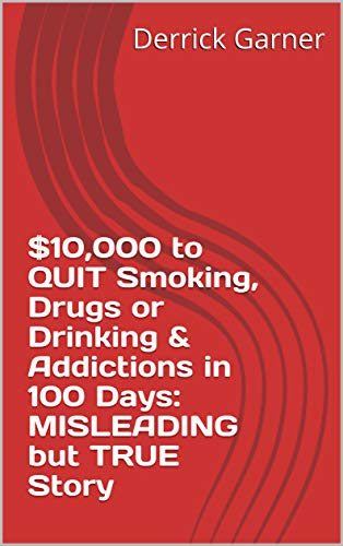 $10,000 to QUIT Smoking, Drugs or Drinking & Addictions in 100 Days: MISLEADING but TRUE Story (Inch by inch series Destiny Warriors) (English Edition)