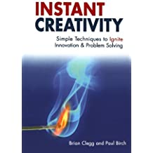 Instant Creativity: Simple Techniques to Ignite Innovation & Problem Solving by Brian Clegg (2007-02-01)