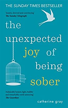 The Unexpected Joy Of Being Sober: Discovering A Happy, Healthy, Wealthy Alcohol-free Life por Catherine Gray epub