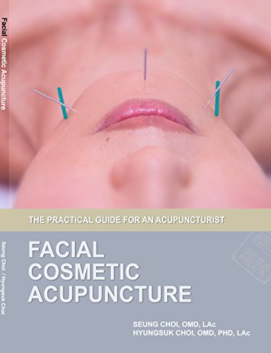 Facial Cosmetic Acupuncture The Practical Guide For An