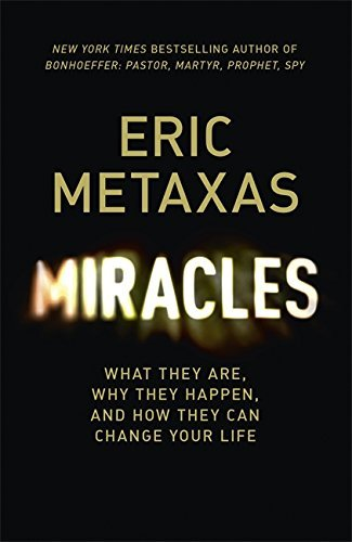 Miracles: What They Are, Why They Happen, and How They Can Change Your Life by Metaxas, Eric (October 23, 2014) Hardcover