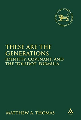 These Are the Generations: Identity, Covenant, and the 'Toledot' Formula (Library of Hebrew Bible/Old Testament Studies, Band 551)