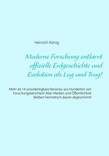 Moderne Forschung entlarvt offizielle Erdgeschichte und Evolution als Lug und Trug!: Mehr als 14 unwiderlegbare Beweise, aus Hunderten von Forschungsberichten! ... bleiben hermetisch davon abgeschirmt!