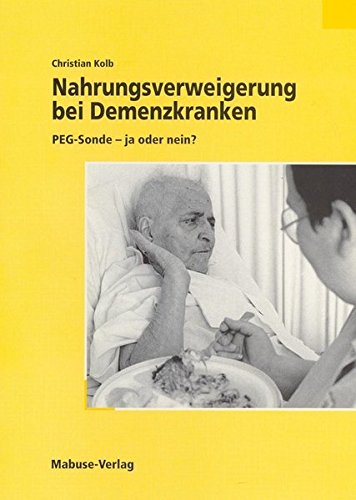 Nahrungsverweigerung bei Demenzkranken: PEG-Sonde - ja oder nein?