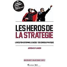 Les Héros de la stratégie: L'exécution détermine le succès ! 250 conseils pratiques (French Edition)