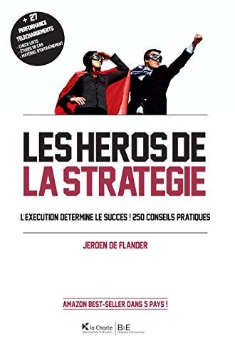 Les Héros de la stratégie: L'exécution détermine le succès ! 250 conseils pratiques par Jeroen De Flander