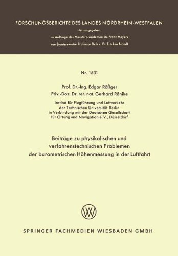 Beiträge zu physikalischen und verfahrenstechnischen Problemen der barometrischen Höhenmessung in der Luftfahrt (Forschungsberichte des Landes Nordrhein-Westfalen, Band 1531)