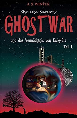 Sheliese Savior's Ghostwar: und das Vermächtnis von Ewig-Eis / Teil 1 von [Jessylynn Sidney Winter]