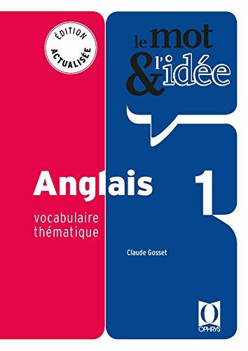 Le mot et l'idée 1 - Anglais par Claude Gosset