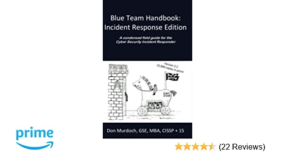 Blue Team Handbook: Incident Response Edition: A condensed