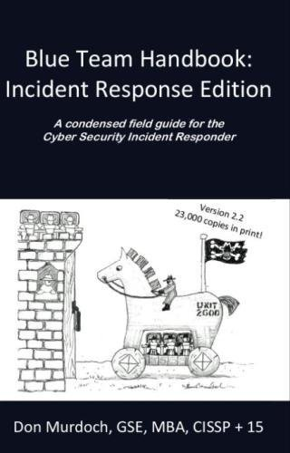 Blue Team Handbook: Incident Response Edition: A condensed field guide for the Cyber Security Incident Responder. por Don Murdoch GSE