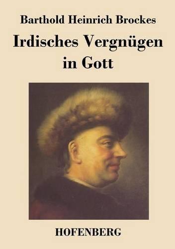 Irdisches Vergnügen in Gott by Barthold Heinrich Brockes (2013-09-12)