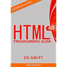 Programming: HTML: Programming Guide: Computer Programming:  LEARN IN A DAY! (PHP, Java, Web Design, Computer Programming, SQL, HTML, PHP) (English Edition)