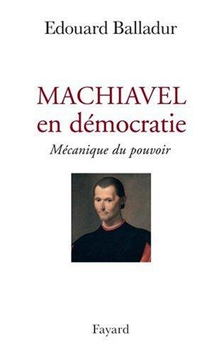 Machiavel en démocratie : Mécanique du pouvoir
