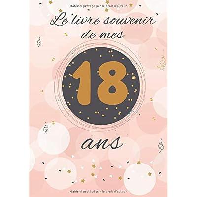 Le livre souvenir de mes 18 ans: Livre d'anniversaire à personnaliser selon vos envies
