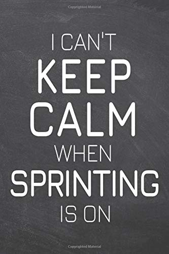 I Can't Keep Calm When Sprinting Is On: Sprinting Notebook, Planner or Journal | Size 6 x 9 | 110 Dot Grid Pages | Office Equipment, Supplies |Funny Sprinting Gift Idea for Christmas or Birthday