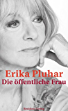Die öffentliche Frau: Ein autobiografischer Roman