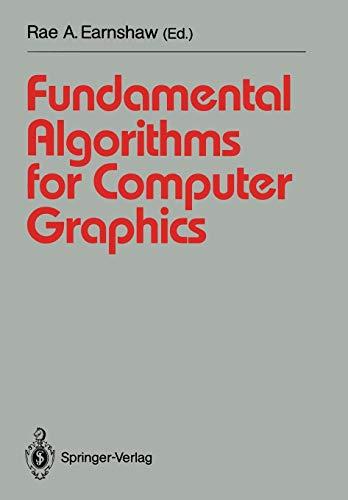 Fundamental Algorithms for Computer Graphics: NATO Advanced Study Institute directed by J.E. Bresenham, R.A. Earnshaw, M.L.V. Pitteway (Springer Study Edition)