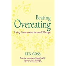 The Compassionate Mind Approach to Beating Overeating: Series editor, Paul Gilbert (Compassion Focused Therapy) (English Edition)