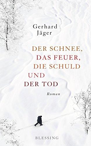 Buchseite und Rezensionen zu 'Der Schnee, das Feuer, die Schuld und der Tod: Roman' von Gerhard Jäger