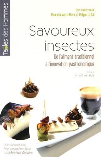 Savoureux insectes: De l'aliment traditionnel à l'innovation gastronomique. par Elisabeth Motte-Florac