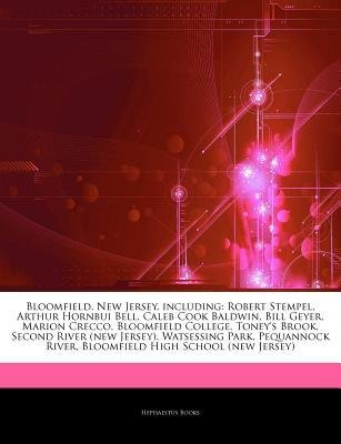 [ Articles on Bloomfield, New Jersey, Including: Robert Stempel, Arthur Hornbui Bell, Caleb Cook Baldwin, Bill Geyer, Marion Crecco, Bloomfield College, Hephaestus Books ( Author ) ] { Paperback } 2011 (Bill Cook)