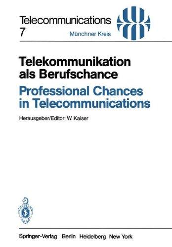 Telekommunikation als Berufschance / Professional Chances in Telecommunications: Vorträge des am 19./20. April 1982 in München abgehaltenen Kongresses ... a Congress Held in Munich, April 19/20, 1982
