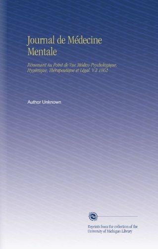 Journal de Médecine Mentale: Résumant Au Point de Vue Médico-Psychologique, Hygénique, Thérapeutique et Légal. V.2 1862 par Author Unknown