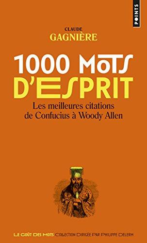 1000 mots d'esprit - Les Meilleures citations, de Confucius à Woody Allen par Claude Gagniere