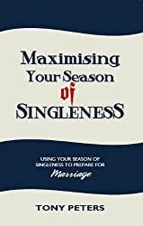 MAXIMISING YOUR SEASON OF SINGLENESS - Using your Season of Singleness to Prepare for Marriage (Rock Solid Marriage Series)