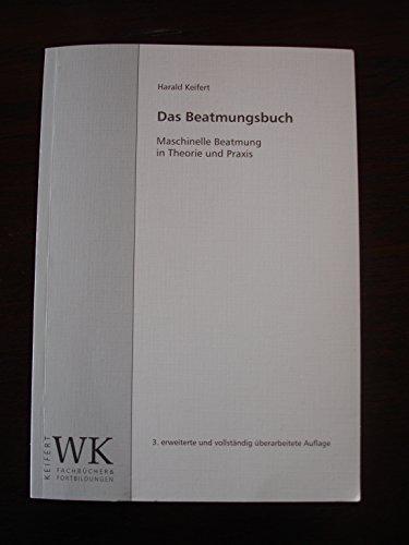 Das Beatmungsbuch: Maschinelle Beatmung in Theorie und Praxis (Livre en allemand)