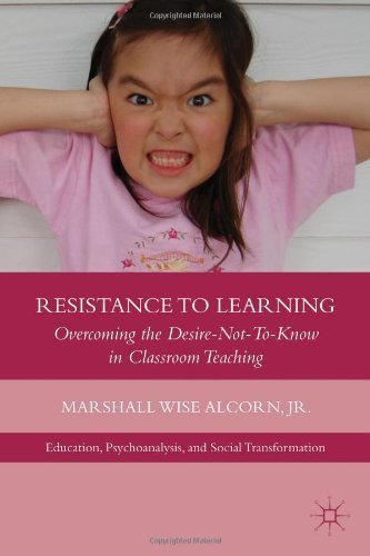 Resistance to Learning: Overcoming the Desire-Not-To-Know in Classroom Teaching (Psychoanalysis, Education and Social Transformation) by Alcorn, Marshall Wise (2013) Hardcover