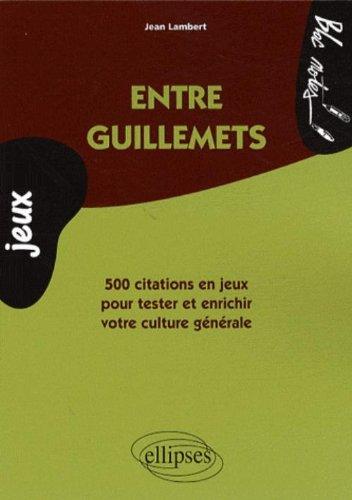 Entre guillemets : 500 Citations en jeux pour tester et enrichir votre culture générale (Bloc notes)