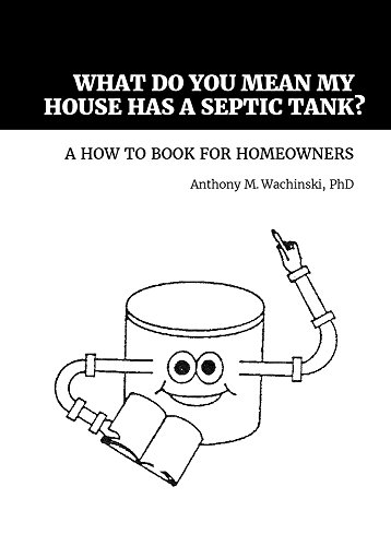 What Do You Mean My House Has a Septic Tank?: A How to Book for Homeowners (English Edition)