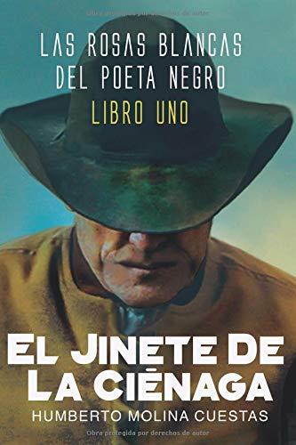 EL JINETE DE LA CIENAGA: LIBRO UNO (LAS ROSAS BLANCAS DEL POETA NEGRO)