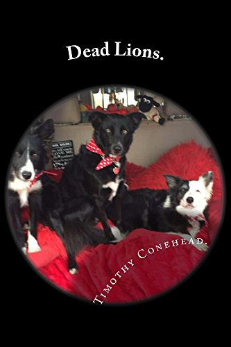 Dead Lions.: mMy Name is Timothy Conehead the Invincible and I.m a Border Collie.