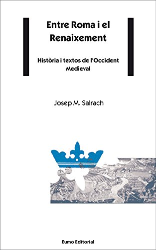 Entre Roma i el Renaixement: Història i textos de l'Occident Medieval (Catalan Edition) por Josep Maria Salrach