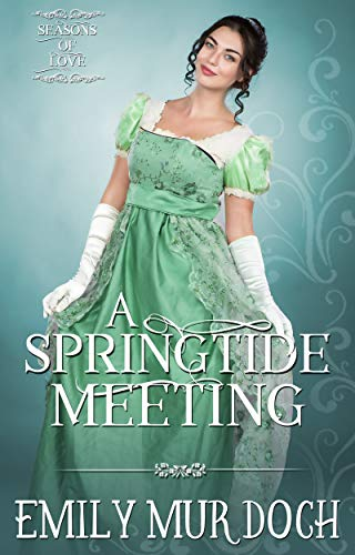 A Springtide Meeting: A Sweet Regency Romance (Seasons of Love Book 1) (English Edition)
