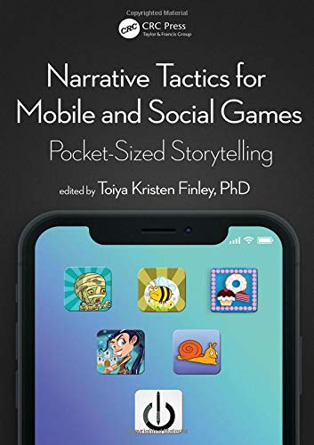 Narrative Tactics for Mobile and Social Games: Pocket-Sized Storytelling por Toiya Kristen Finley